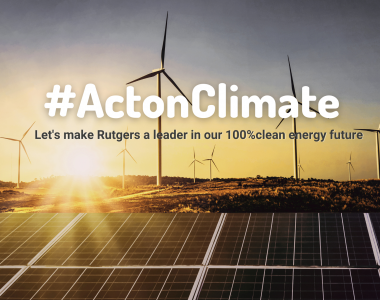 The Rutgers community supports Rutgers committing to 100% clean renewable energy in the Climate Action Plan set to come out this summer